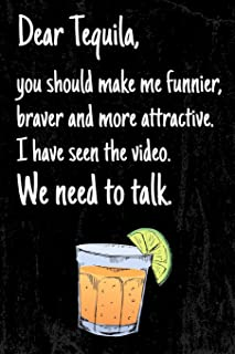 Dear Tequila, you should make me funnier, braver and more attractive. I have seen the Video. We need to talk.: 6x9 blank r...