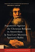 Arguments Against the Christian Religion in Amsterdam by Saul Levi Morteira, Spinoza's Rabbi (Amsterdam Studies in the Dutch Golden Age)