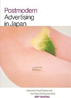 Postmodern Advertising in Japan: Seduction, Visual Culture, and the Tokyo Art Directors Club (Interfaces: Studies in Visua...
