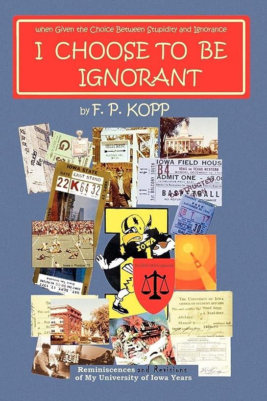 裏切る従者サイクロプスI Choose to Be Ignorant: Reminiscences and Revisions of My University of Iowa Years