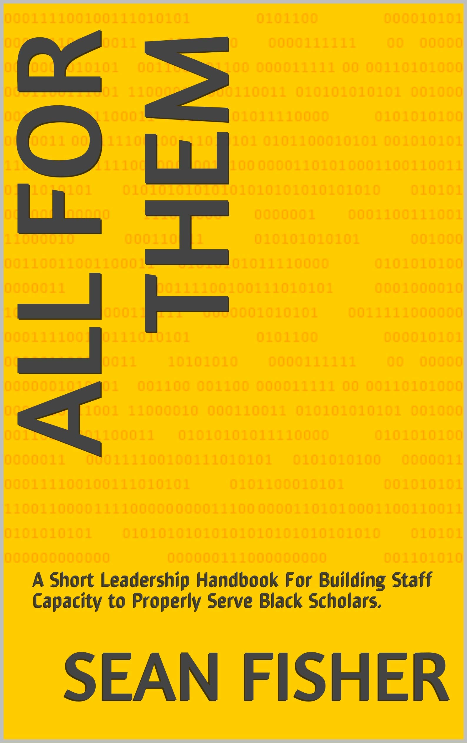 All For Them: A Short Leadership Handbook For Building Staff Capacity to Properly Serve Black Scholars.