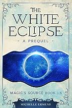 The White Eclipse: A prequel in the Magic's Source series