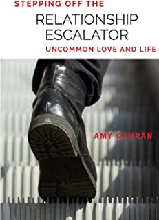 Stepping Off the Relationship Escalator: Uncommon Love and Life (Volume 1)