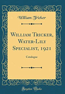 William Tricker, Water-Lily Specialist, 1921: Catalogue (Classic Reprint)