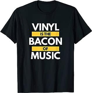 Vinyl Record Shirt Vinyl is the Bacon of Music Funny T-Shirt