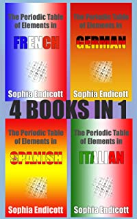The Periodic Table of Elements in French, German, Spanish and Italian - 4 books in 1 (The Periodic Table in Foreign Languages)
