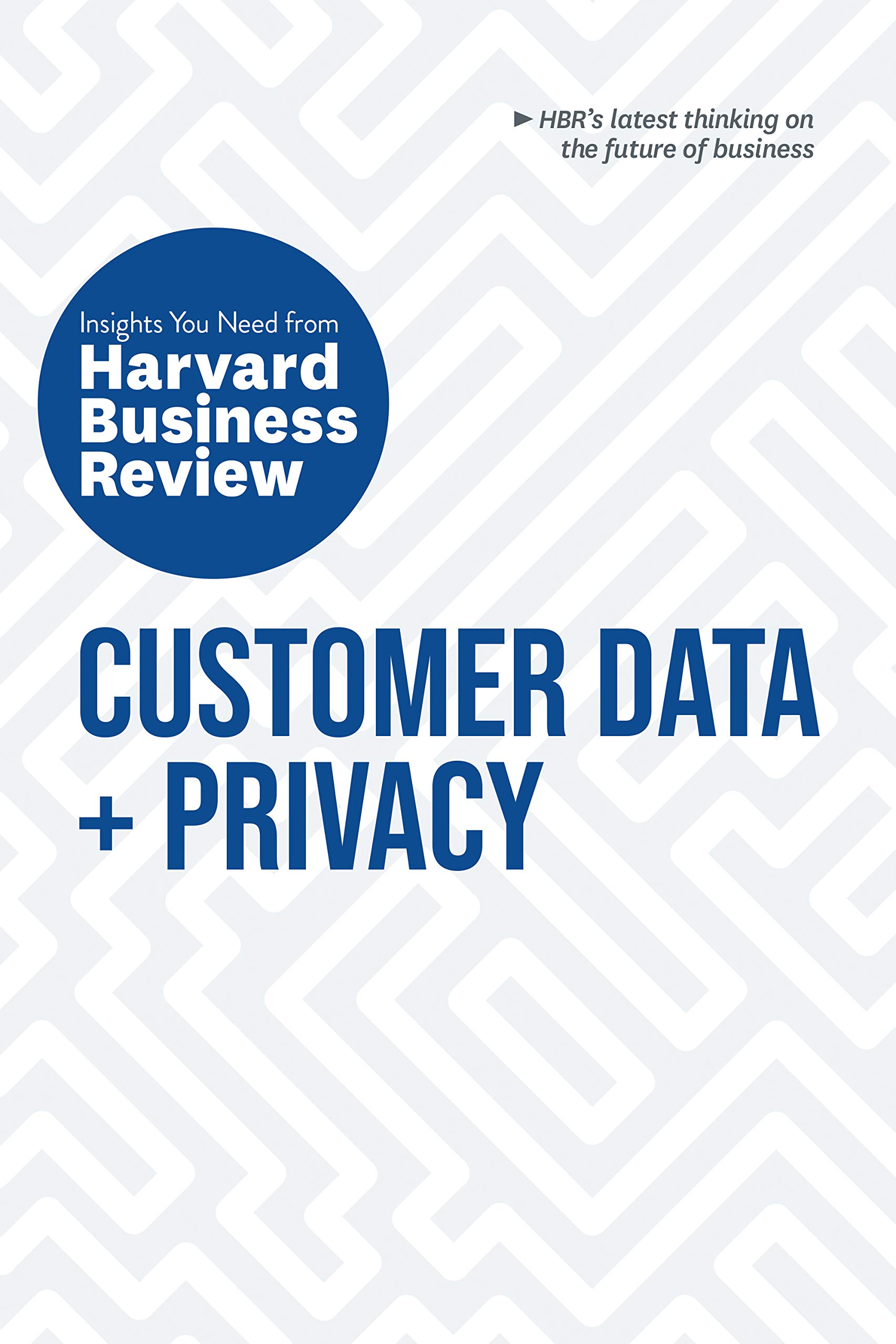 Customer Data and Privacy: The Insights You Need from Harvard Business Review (HBR Insights Series)