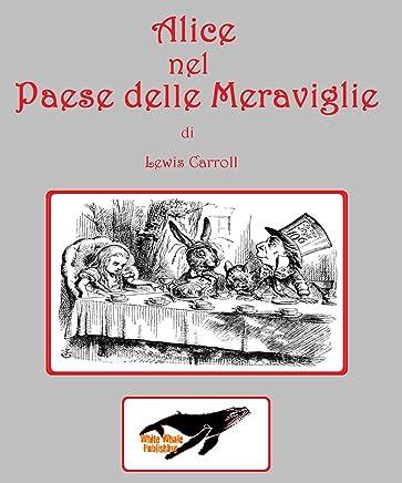 Alice del Pese delle Meraviglie di Lewis Carroll: White Whale Publishing presenta i Grandi Classici della Letteratura