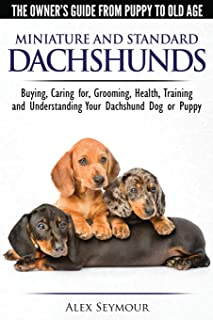 Dachshunds - The Owner's Guide From Puppy To Old Age - Choosing, Caring for, Grooming, Health, Training and Understanding ...