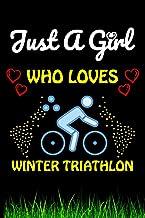 Just a Girl Who loves Winter Triathlon: Winter Triathlon Sports Lover Notebook/Journal For Cute Girls/Birthday Gift For No...