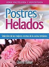 Postres y Helados: Selección de las mejores recetas de la cocina británica (Pastelería y Repostería nº 3) (Spanish Edition)