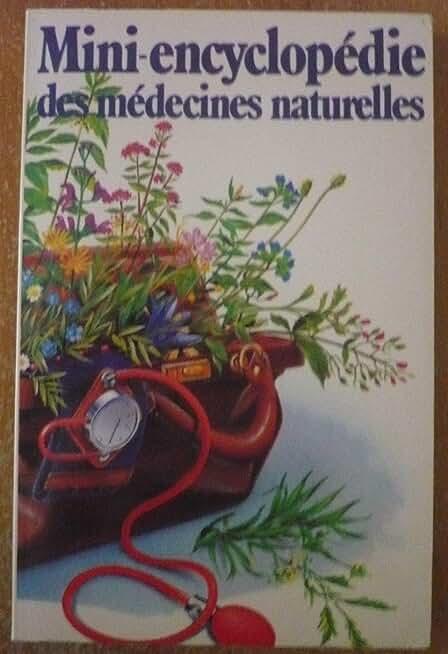 Mini-encyclopédie des médecines naturelles - Petit précis historique des remèdes de grand-mère