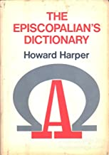 The Episcopalian's dictionary: church beliefs, terms, customs, and traditions explained in layman's language