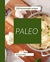 250 Homemade Paleo Recipes: Happiness is When You Have a Paleo Cookbook! (English Edition)