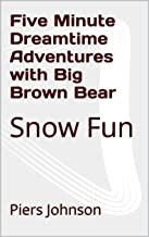 Five Minute Dreamtime Adventures with Big Brown Bear: Snow Fun (English Edition)