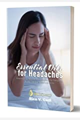 Essential Oils for Headaches: Essential Oil Recipes for Headaches for Diffusers, Roller Bottles, Inhalers & more Kindle Edition