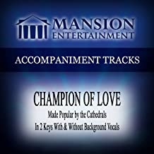 Champion of Love (Made Popular by the Cathedrals) [Accompaniment Track]