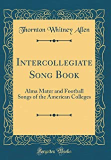 Intercollegiate Song Book: Alma Mater and Football Songs of the American Colleges (Classic Reprint)