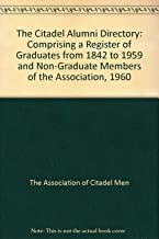 The Citadel Alumni Directory: Comprising a Register of Graduates from 1842 to 1959 and Non-Graduate Members of the Association, 1960