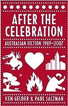 After the Celebration: Australian Fiction 1989-2007