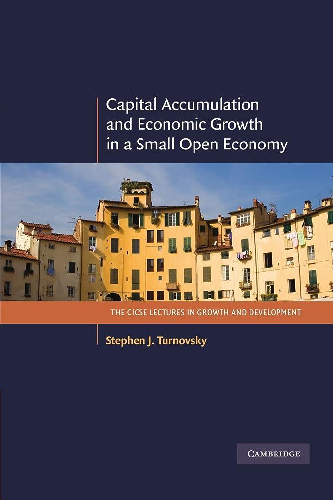 気難しいマイクロフォン持つCapital Accumulation and Economic Growth in a Small Open Economy (The CICSE Lectures in Growth and Development)
