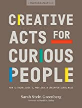 CREATIVE ACTS FOR CURIOUS PEOPLE: How to Think, Create, and Lead in Unconventional Ways