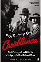 We'll Always Have Casablanca: The Life, Legend, and Afterlife of Hollywood's Most Beloved Movie Kindle Edition
