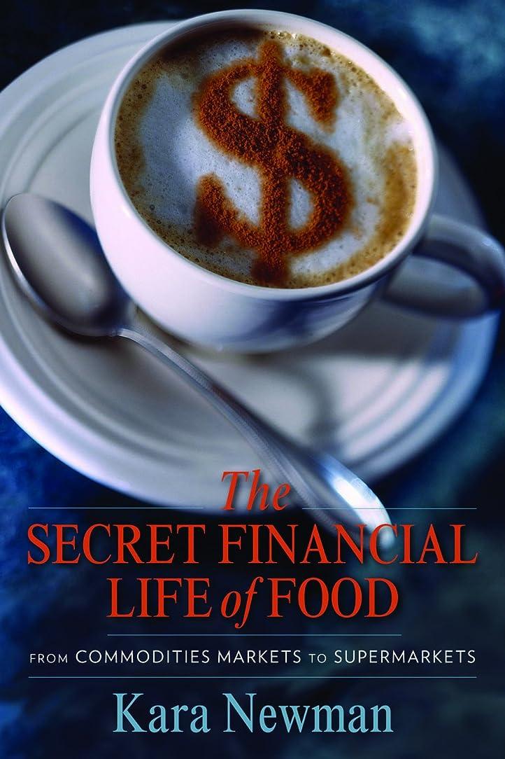 堤防間接的侮辱The Secret Financial Life of Food: From Commodities Markets to Supermarkets (Arts and Traditions of the Table: Perspectives on Culinary History) (English Edition)