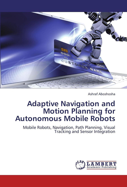 地元出席する現象Adaptive Navigation and Motion Planning for Autonomous Mobile Robots