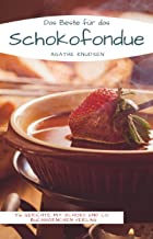 Das Beste für das Schokofondue: 56 Gerichte mit Schoko und Co. (German Edition)