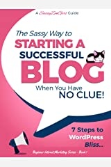 Starting a Successful Blog when you have NO CLUE!: 7 Steps to WordPress Bliss.... (Beginner Internet Marketing Series Book 1) Kindle Edition