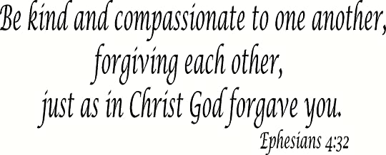 Ephesians 4:32, Vinyl Wall Art, Be Kind and Compassionate to One Another, Forgiving Each Other, Just As in Christ God Forgave You