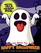 Activity Book For Kids Happy Halloween Trick or Treat: A Scary Fun Workbook For Learning, Costume Party Coloring, Dot To D...