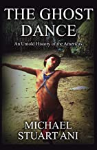 The Ghost Dance: An Untold History of the Americas