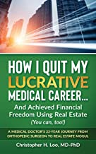 ow I Quit My Lucrative Medical Career and Achieved Financial Freedom Using Real Estate: (You Can, Too!)