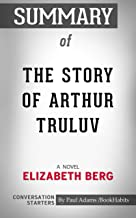 Summary of The Story of Arthur Truluv: A Novel (Conversation Starters)