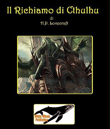Il Richiamo di Cthulhu La Grande Opera di H.P. Lovecraft: White Whale Publishing presenta: le Grandi Opere di H.P. Lovecraft