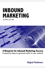 Inbound Marketing: 6 Essential Steps to Generate Traffic to Your Website Kindle Edition