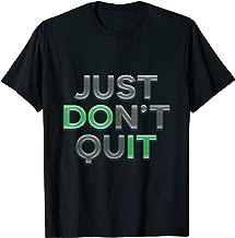 Just Dont Quit / Do It! Motivational Inspirational T-Shirt
