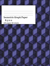 Isometric Graph Paper: Isometric Graph Paper Notebook Ideal for Architecture, Landscaping 3D Designs and Geometry. 8.5x11 Size, 160 Pages/ 80 Sheets. 3D Theme