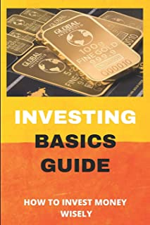 Investing Basics Guide: How To Invest Money Wisely: Dividend Investing For Beginners