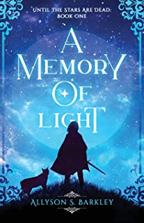 A Memory of Light: Book 1 of the Until the Stars Are Dead Series