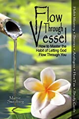 Flow Through Vessel: How to Master the Habit of Letting God Flow Through You Paperback