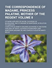 The Correspondence of Madame, Princess Palatine, Mother of the Regent; Of Marie-Adelaide de Savoie, Duchesse de Bourgogne; And of Madame de Maintenon, in Relation to Saint-Cyr Volume 8