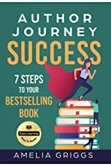 Author Journey Success: 7 Steps to Your Bestselling Book (Author Journey Success Toolkit 1) Kindle Edition