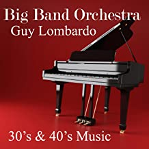 Guy Lombardo Big Band Orchestra - 1930s and 1940s Music