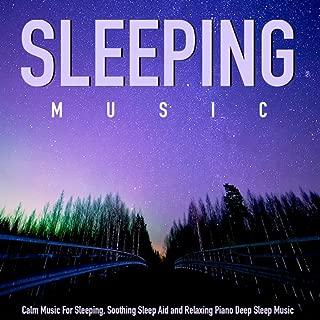 Calm Music for Sleeping, Soothing Sleep Aid and Relaxing Piano Deep Sleep Music