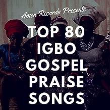 Top 80 Igbo Gospel Praise Songs (Mix)