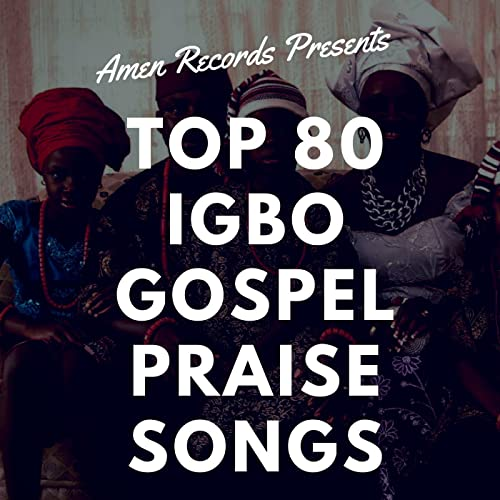 Top 80 Igbo Gospel Praise Songs (Mix) by Various artists on