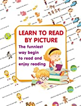 LEARN TO READ BY PICTURE. The funniest way begin to read and enjoy reading: Book for Beginning Readers. Preschool, Kindergarten and 1st Grade (Step into Reading. Level 1)